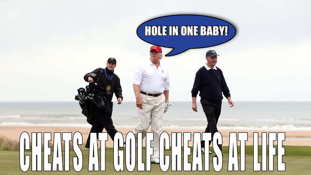 Cheats at golf . . . cheats at life and is an aberrant crook